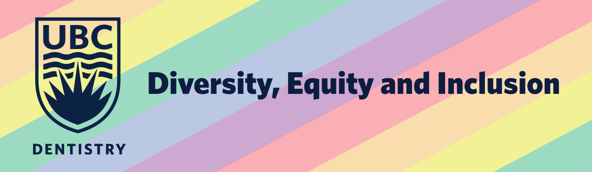 a rainbow background with the UBC Dentistry logo and the words: Diversity, Equity and Inclusion